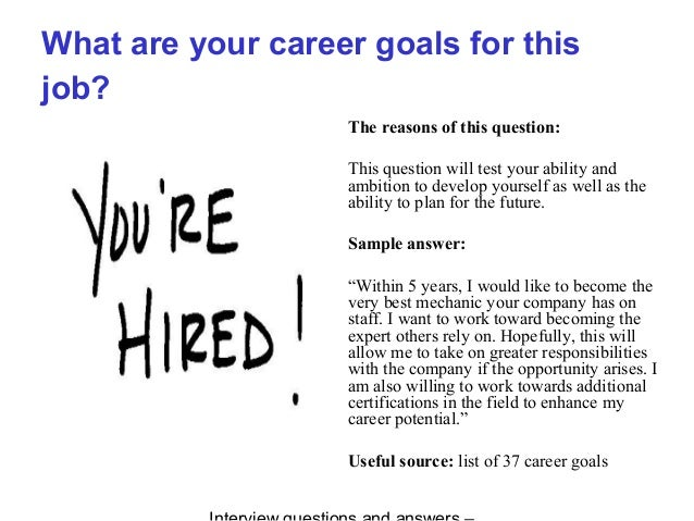 What are your career goals for this job? The reasons of this question: This question will test your ability and ambition t...