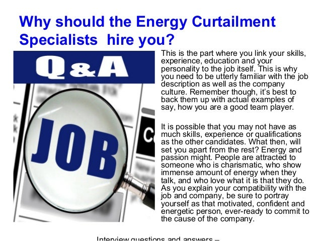 Why should the Energy Curtailment Specialists hire you? This is the part where you link your skills, experience, education...