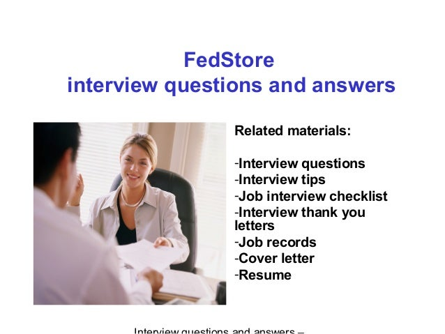 FedStore interview questions and answers Related materials: -Interview questions -Interview tips -Job interview checklist ...
