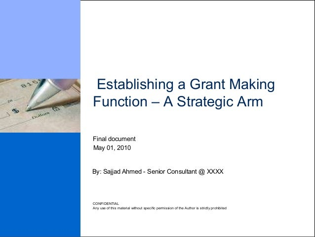 Establishing a Grant MakingFunction – A Strategic ArmFinal documentMay 01, 2010By: Sajjad Ahmed - Senior Consultant @ XXXX...