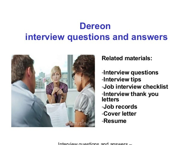 Dereon interview questions and answers Related materials: -Interview questions -Interview tips -Job interview checklist -I...