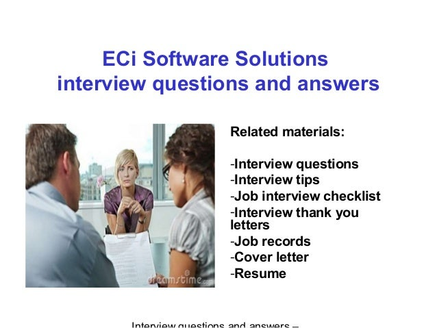 ECi Software Solutions interview questions and answers Related materials: -Interview questions -Interview tips -Job interv...