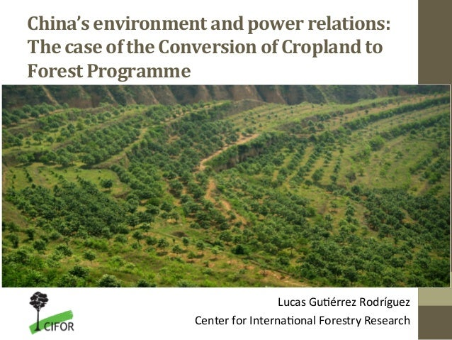 China's	   environment	   and	   power	   relations:	    The	   case	   of	   the	   Conversion	   of	   Cropland	   to	  ...
