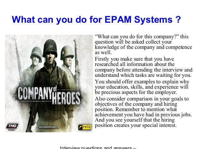 """What can you do for EPAM Systems ? """"What can you do for this company?"""" this question will be asked collect your knowledge ..."""