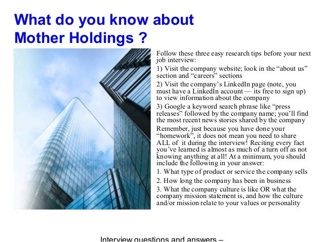 What do you know about Mother Holdings ? Follow these three easy research tips before your next job interview: 1) Visit th...