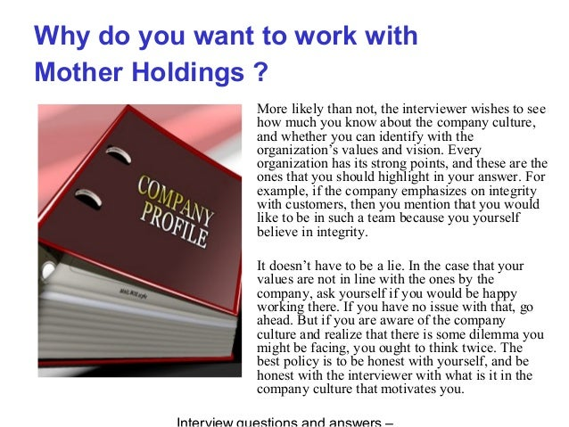 Why do you want to work with Mother Holdings ? More likely than not, the interviewer wishes to see how much you know about...