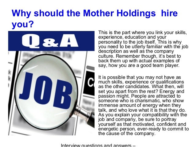 Why should the Mother Holdings hire you? This is the part where you link your skills, experience, education and your perso...