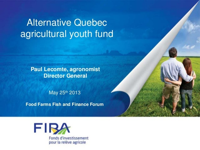 Alternative Quebecagricultural youth fundMay 25th 2013Food Farms Fish and Finance ForumPaul Lecomte, agronomistDirector Ge...