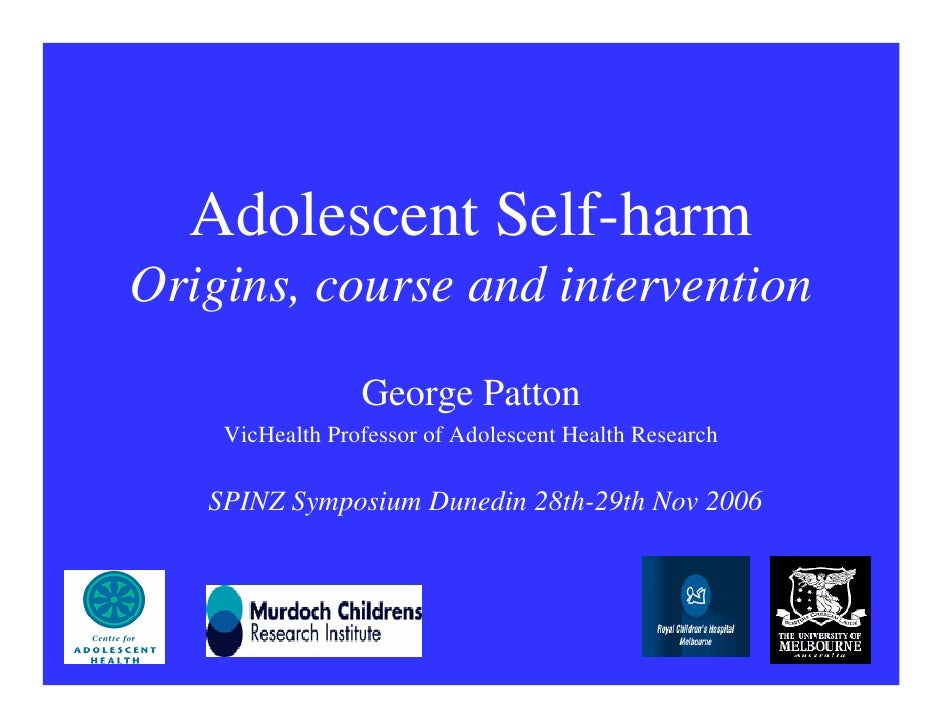 Adolescent Self-harmOrigins, course and intervention                 George Patton    VicHealth Professor of Adolescent He...