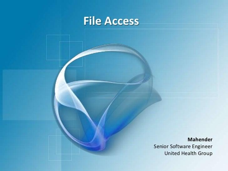 File Access<br />Mahender<br />Senior Software Engineer<br />United Health Group<br />