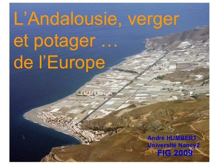 L'Andalousie, verger et potager … de l'Europe André HUMBERT Université Nancy2 FIG 2009