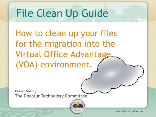 File Clean Up GuideHow to clean up your filesfor the migration into theVirtual Office Advantage(VOA) environment.Presented...