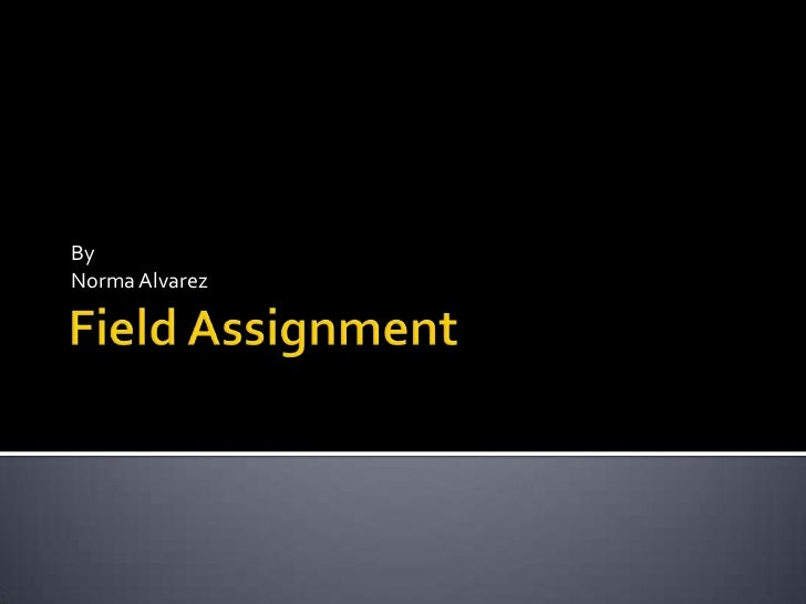 Field Assignment<br />By <br />Norma Alvarez<br />