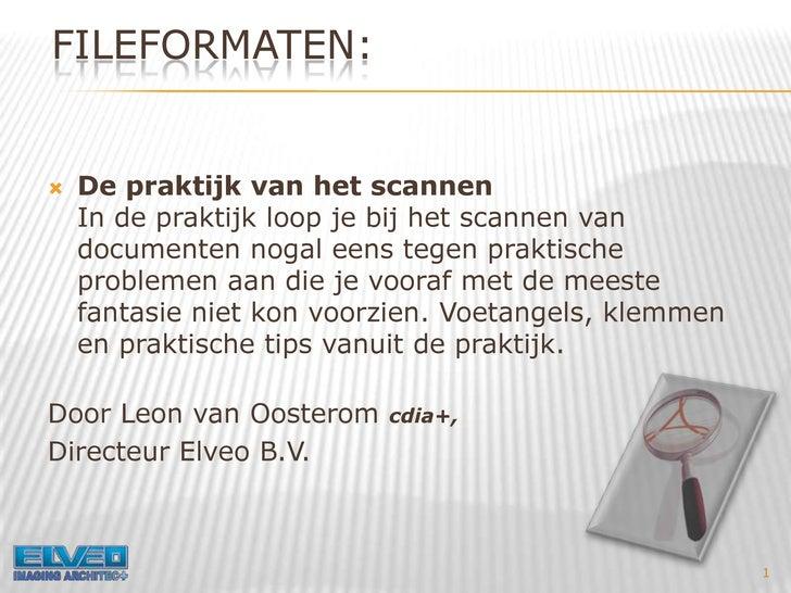Fileformaten:<br />De praktijk van het scannen In de praktijk loop je bij het scannen van documenten nogal eens tegen prak...