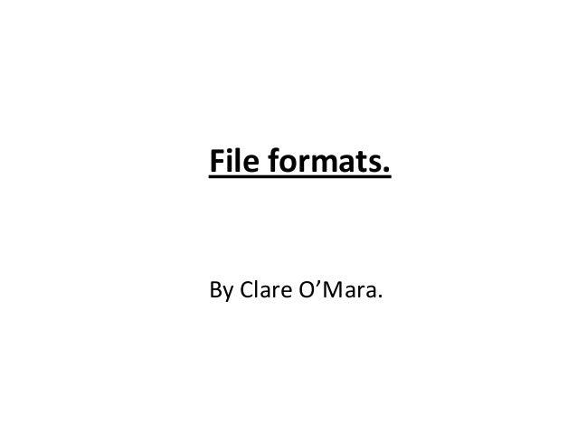 File formats. By Clare O'Mara.
