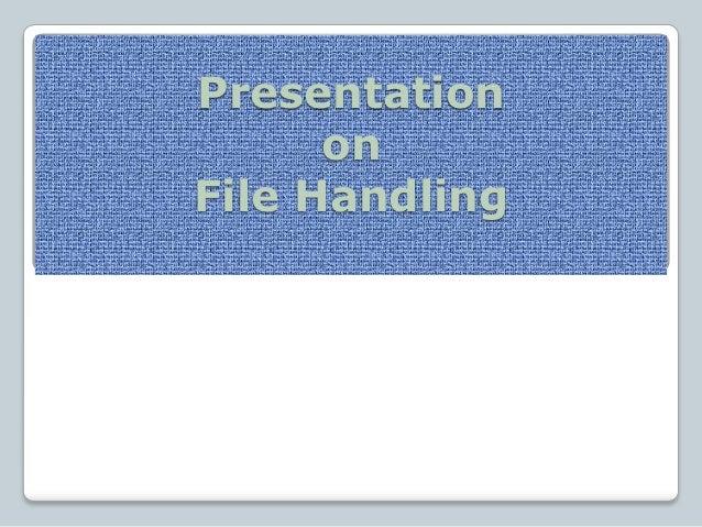 Presentation      onFile Handling