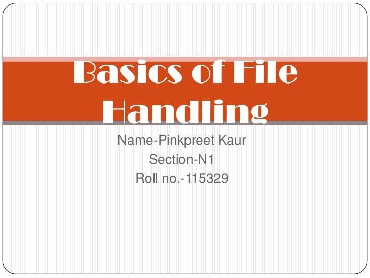 Basics of File Handling  Name-Pinkpreet Kaur      Section-N1    Roll no.-115329