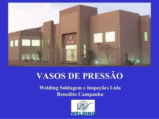 VASOS DE PRESSÃO Welding Soldagem e Inspeções Ltda Benedito Campanha