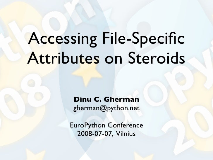 Accessing File-Specific Attributes on Steroids        Dinu C. Gherman       gherman@python.net       EuroPython Conference ...
