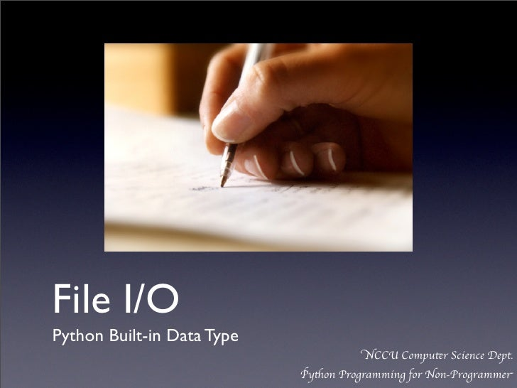 File I/O	Python Built-in Data Type                                       NCCU Computer Science Dept.                      ...