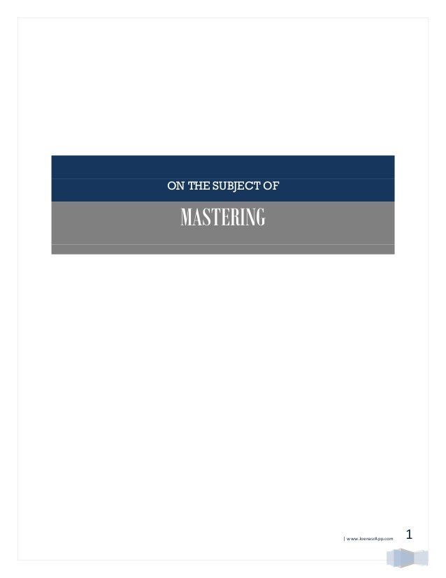 | www.JoenasrApp.com 1 ON THE SUBJECT OF MASTERING