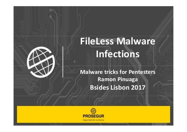 FileLess Malware Infections Malware tricks for Pentesters Ramon Pinuaga Bsides Lisbon 2017