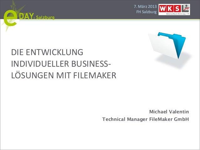 7.#März#2013                               FH#SalzburgDIE#ENTWICKLUNG#INDIVIDUELLER#BUSINESSBLÖSUNGEN#MIT#FILEMAKER       ...