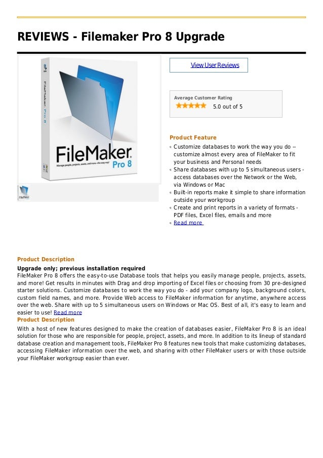 REVIEWS - Filemaker Pro 8 UpgradeViewUserReviewsAverage Customer Rating5.0 out of 5Product FeatureCustomize databases to w...