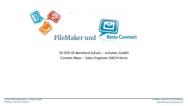 FileMaker und Kerio Connect DI (FH) DI Bernhard Schulz - schubec GmbH Carsten Maas - Sales Engineer DACH Kerio  DI (FH) DI...