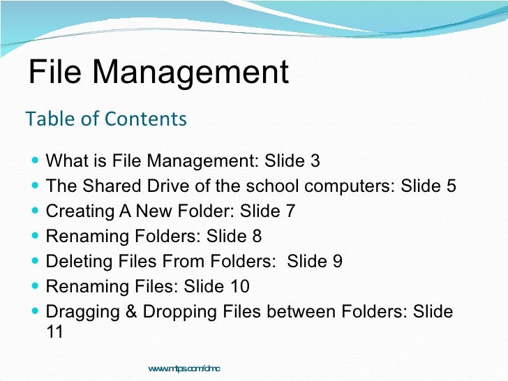 Table of Contents <ul><li>What is File Management: Slide 3  </li></ul><ul><li>The Shared Drive of the school computers: Sl...
