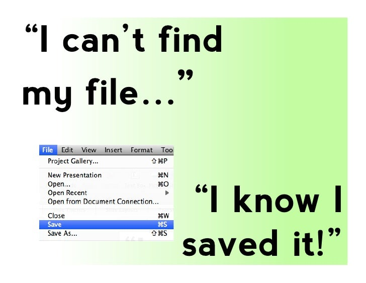 """""""I can't findmy file…""""           """"I know I          saved it!"""""""