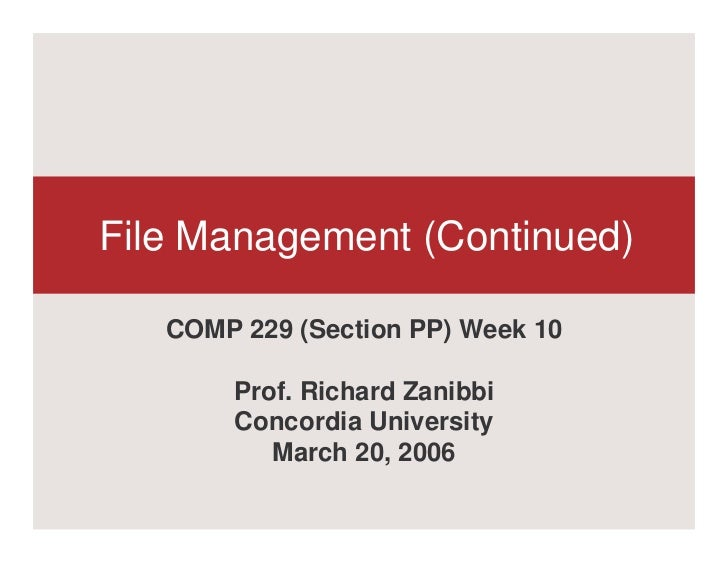 File Management (Continued)   COMP 229 (Section PP) Week 10       Prof. Richard Zanibbi       Concordia University        ...