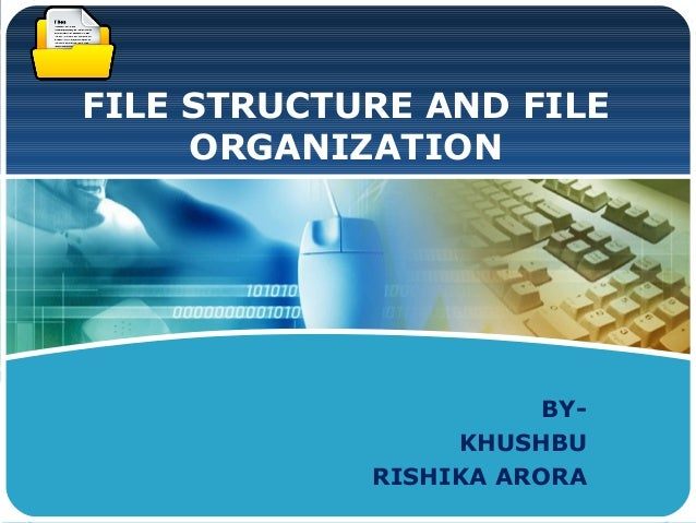 LOGO  FILE STRUCTURE AND FILE       ORGANIZATION                         BY-                   KHUSHBU              RISHIK...