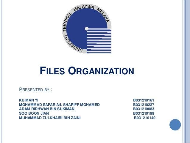 FILES ORGANIZATIONPRESENTED BY :KU MAN YI B031210161MOHAMMAD SAFAR A/L SHARIFF MOHAMED B031210227ADAM RIDHWAN BIN SUKIMAN ...