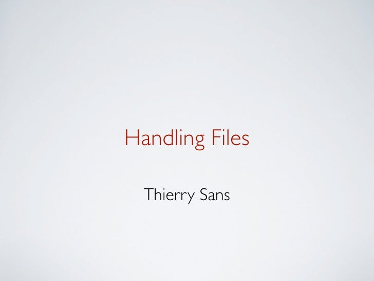 Handling Files  Thierry Sans