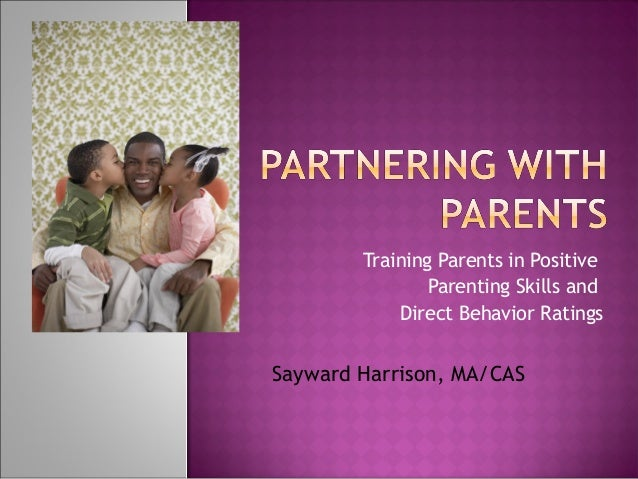 Training Parents in Positive Parenting Skills and Direct Behavior Ratings Sayward Harrison, MA/CAS