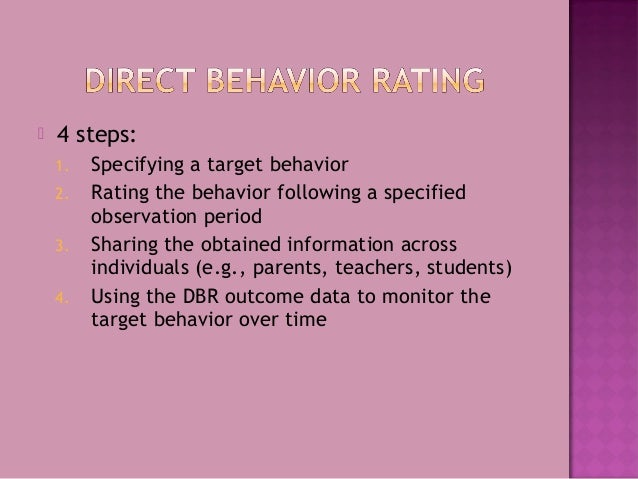  4 steps: 1. Specifying a target behavior 2. Rating the behavior following a specified observation period 3. Sharing the ...