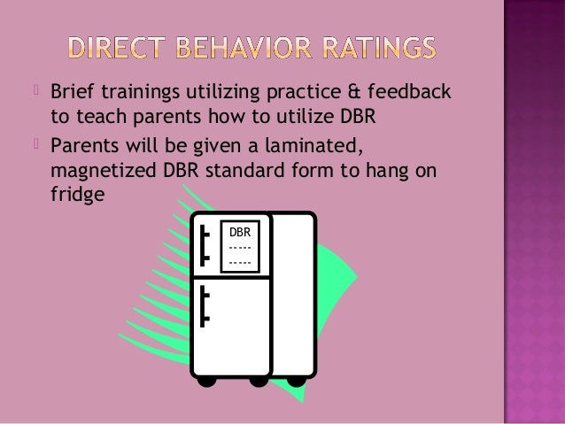  Brief trainings utilizing practice & feedback to teach parents how to utilize DBR  Parents will be given a laminated, m...
