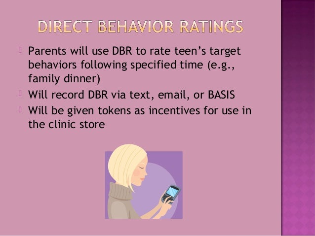  Parents will use DBR to rate teen's target behaviors following specified time (e.g., family dinner)  Will record DBR vi...