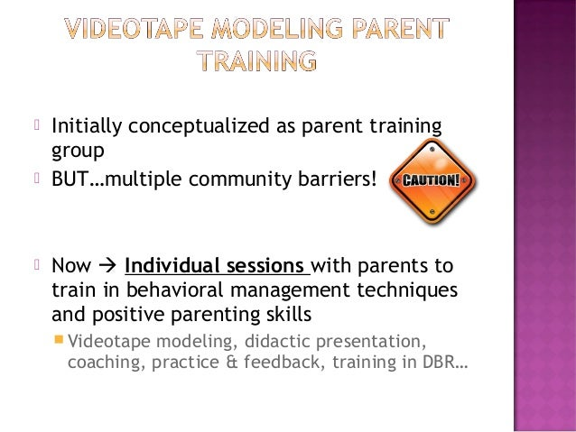  Initially conceptualized as parent training group  BUT…multiple community barriers!  Now  Individual sessions with pa...