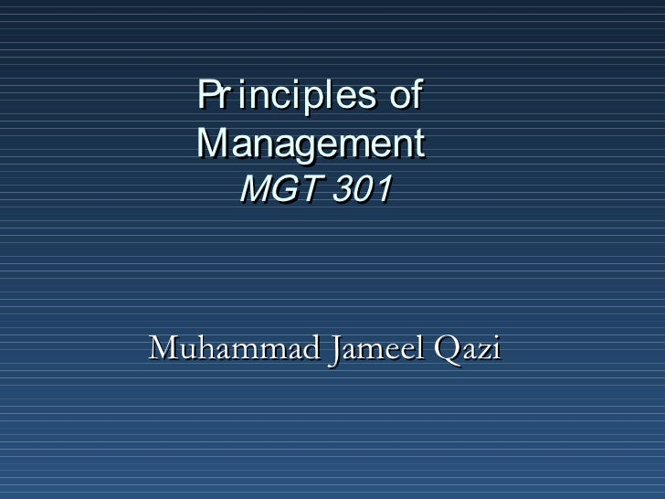 Pr inciples of  Management     MGT 301Muhammad Jameel Qazi