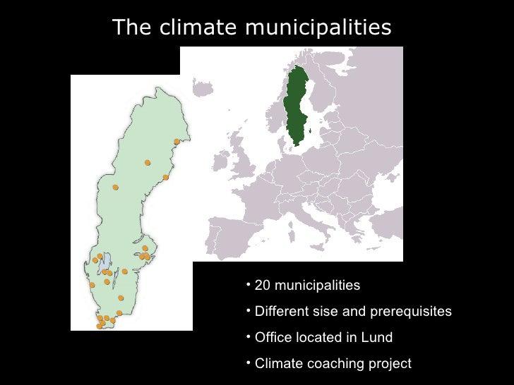 The climate municipalities <ul><li>20 municipalities </li></ul><ul><li>Different sise and prerequisites  </li></ul><ul><li...