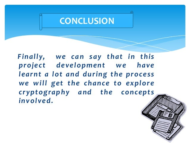 Finally, we can say that in this project development we have learnt a lot and during the process we will get the chance to...