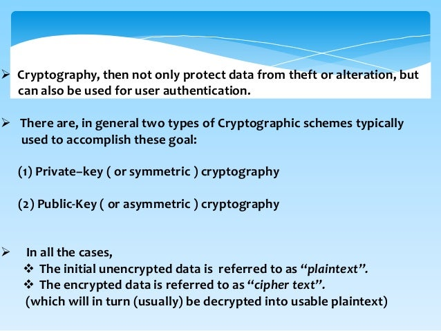  Cryptography, then not only protect data from theft or alteration, but can also be used for user authentication.  There...