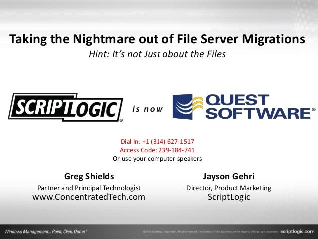 Taking the Nightmare out of File Server Migrations Hint: It's not Just about the Files Greg Shields Partner and Principal ...