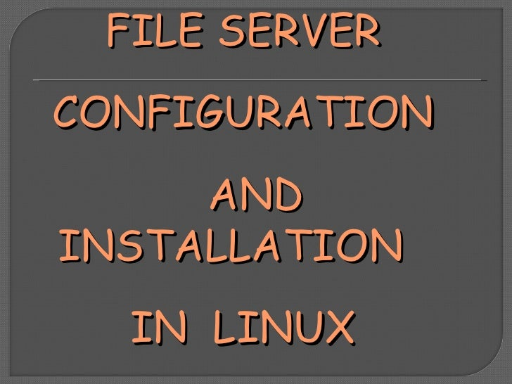 FILE SERVER CONFIGURATION  AND INSTALLATION  IN  LINUX