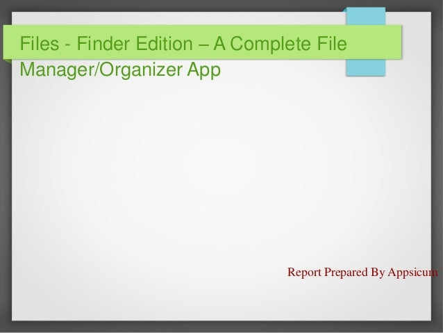 Files - Finder Edition – A Complete File Manager/Organizer App  Report Prepared By Appsicum