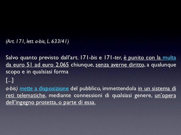 (Art. 171, lett. a-bis, L. 633/41)Salvo quanto previsto dall'art. 171-bis e 171-ter, è punito con la multada euro 51 ad eu...