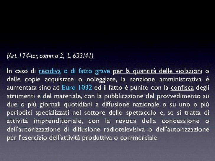 (Art. 174-ter, comma 2, L. 633/41)In caso di recidiva o di fatto grave per la quantità delle violazioni odelle copie acqui...