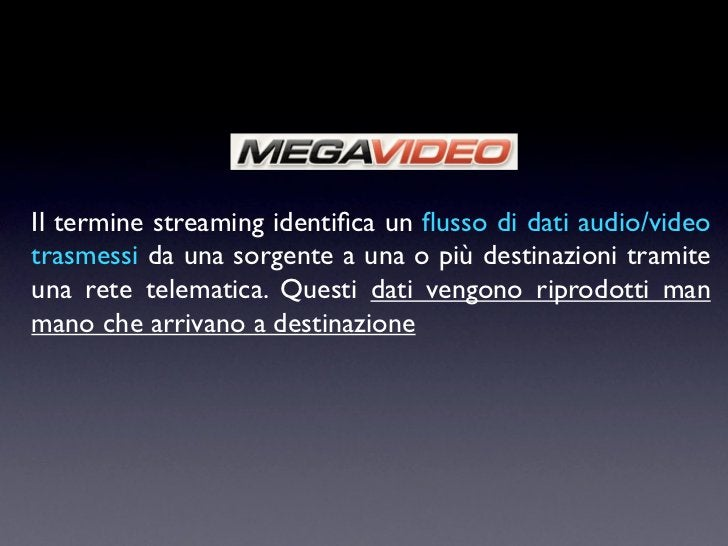 Il termine streaming identifica un flusso di dati audio/videotrasmessi da una sorgente a una o più destinazioni tramiteuna r...